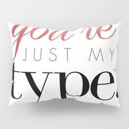 You're Just My Type Pillow Sham