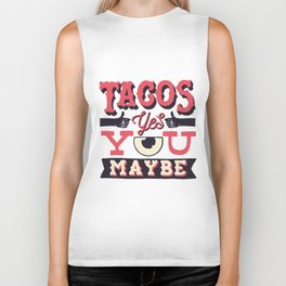 tacos, yes... you, maybe Biker Tank