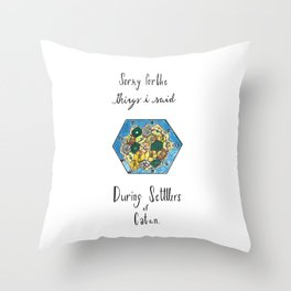 Sorry for the Things I Said During Settlers of Catan Throw Pillow