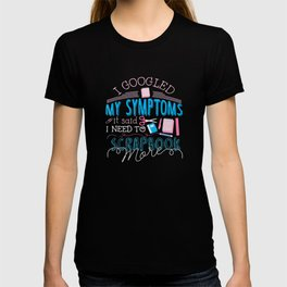 I Googled My Symptoms Funny Scrapbooking T-shirt