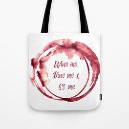 Wine me, Dine me & 69 me Tote Bag