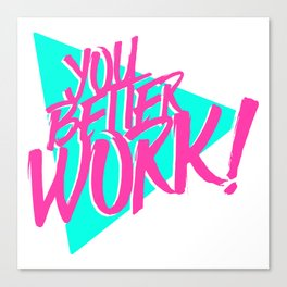 YOU BETTER WORK Canvas Print