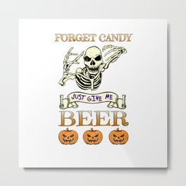 Halloween Costume Forget Candy Just Give Me Beer Gift Metal Print