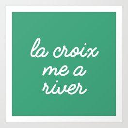 La Croix Me a River Art Print