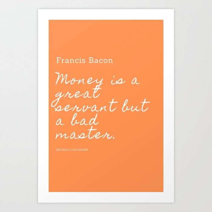 Money Is A Great Servant But A Bad Master Francis Bacon Quote Art