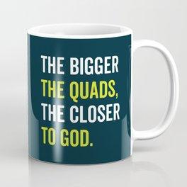 The Bigger The Quads The Closer To God Coffee Mug