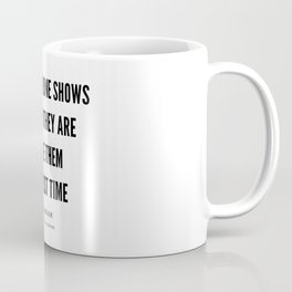 Maya Angelou Quote When Someone Shows Who They Are, Believe Them The First Time Coffee Mug