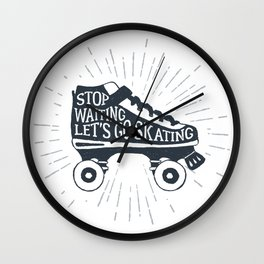 Colorful Roller Skates. Motivational Text - Stop Waiting. Let's Go Skating Wall Clock