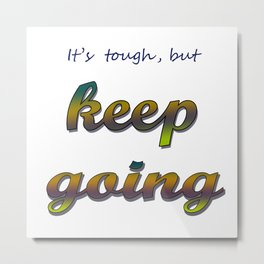 it's tough, but keep going Metal Print
