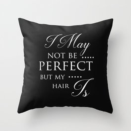 I May Not Be Perfect But My Hair Is - Hairdresser Decor Throw Pillow
