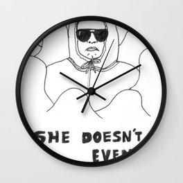 She Doesn't Even Go Here Wall Clock