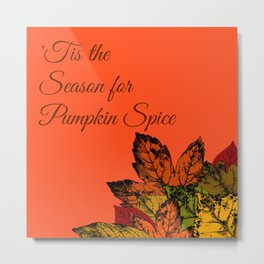 'Tis the Season for Pumpkin Spice | or Fall... because Autumn is too hard to spell Metal Print