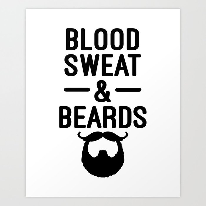 Blood, Sweat & Beards Funny Quote Art Print by envyart | Society6