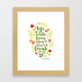 Life is worth living as long as there's a laugh in it. Anne of Green Gables. Framed Art Print
