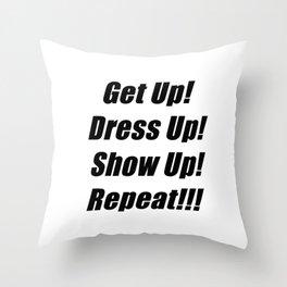Get up, Dress up & Show Up Throw Pillow