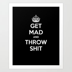 Keep Calm and Get Mad and Throw Shit Art Print