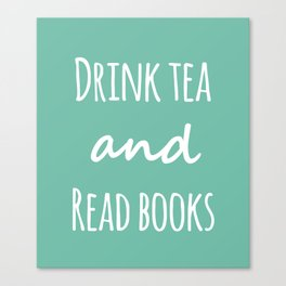 Drink Tea & Read Books  Canvas Print
