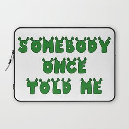 Somebody Once Told Me Laptop Sleeve