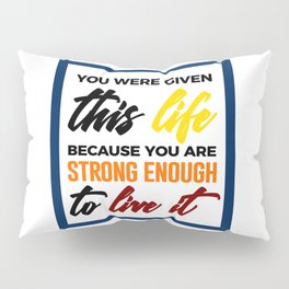 Strong Enough To Live Pillow Sham