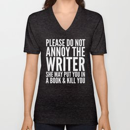 Please do not annoy the writer. She may put you in a book and kill you. (Black & White) Unisex V-Neck