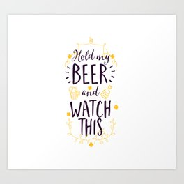 Funny Hold My Beer and Watch This Art Print