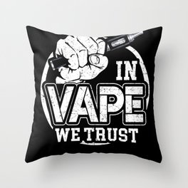 In Vape We Trust Throw Pillow