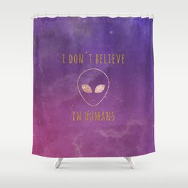 I don`t believe in humans Shower Curtain