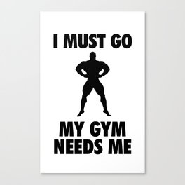 I Must Go My GYM Needs Me Canvas Print