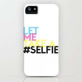 Let Me Take A Selfie iPhone Case