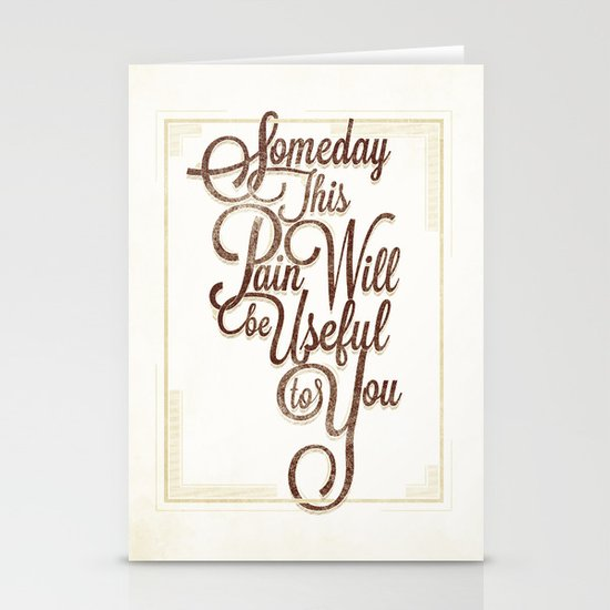 Someday This Pain Will Be Useful To You Stationery Cards
