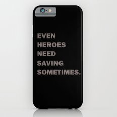 Even Heroes Need Saving Sometimes. Slim Case iPhone 6s