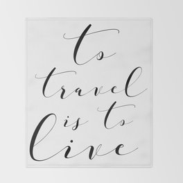 To Travel is to Live Throw Blanket