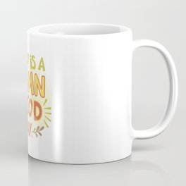 Today is a damn good day! Coffee Mug