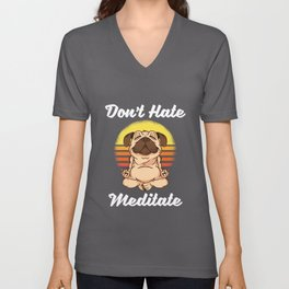 Don't Hate, Meditate - Funny Gift for Yogis and Yoga Lovers Unisex V-Neck