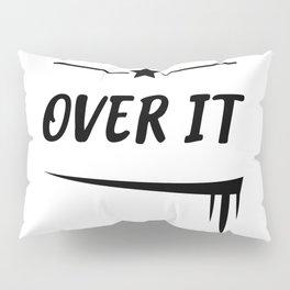 Over it Pillow Sham