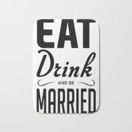 EAT DRINK AND BE MARRIED Bath Mat