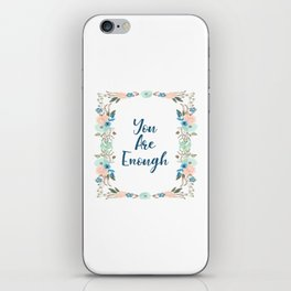 You Are Enough - A Floral Print iPhone Skin