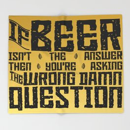 If Beer Isn't the Answer Throw Blanket