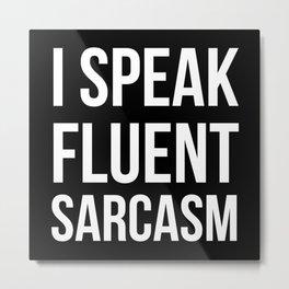 I Speak Fluent Sarcasm Metal Print