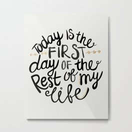 Today Is The First Day Of The Rest Of  Your Life Metal Print