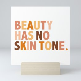 Beauty Has No Skin Tone - Melanin Slogan Unisex Tee Mini Art Print