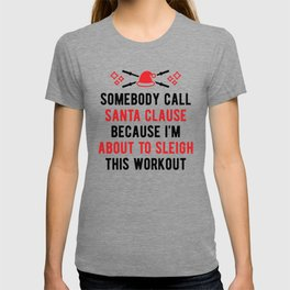 Somebody Call Santa Clause Because I'm About To Sleigh This Workout v2 T-shirt