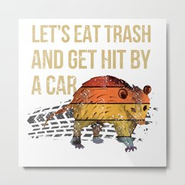 Let's Eat Trash And Get Hit By A Car Opossum Humor Metal Print