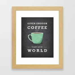 Given enough coffee I could rule the world Framed Art Print