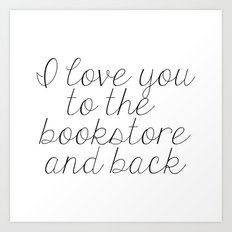I Love You To The Bookstore And Back Art Print