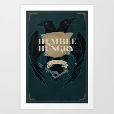 Humble and Hungry Art Print