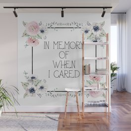 In Memory of When I Cared - white version Wall Mural