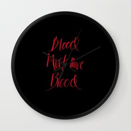 Blood Must Have Blood Wall Clock