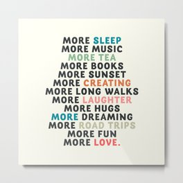 Good vibes quote, more sleep, dreaming, road trips, love, fun, happy life, lettering, laughter Metal Print