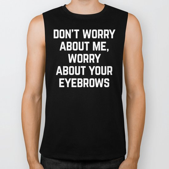 Worry About Your Eyebrows Funny Quote Biker Tank